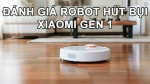 Đánh giá robot hút bụi Xiaomi Gen 1